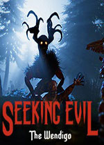 寻求邪恶:温迪戈(Seeking Evil: The Wendigo)PC破解版