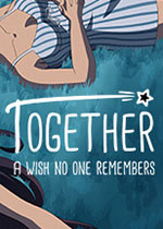 Together:一个没人记得的欲望(Together - A Wish No One Remembers)PC破解版