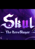 Skul:英雄杀手(Skul: The Hero Slayer)PC中文版