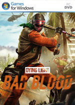 消逝的光芒:仇恨(Dying Light:Bad Blood)PC版